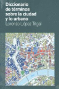 Dicc. De Terminos Sobre La Ciudad Y Lo Urbano - Lorenzo Lopez Trigal