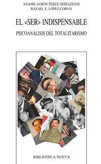 ser indispensable, el - psicoanalisis del totalitarismo - Anamilagros Perez Morazzani / Rafael E. Lopez-Corvo