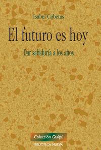 El  futuro es hoy  -  Dar Sabiduria A Los Años - Isabel Cabetas