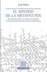 Sentido De La Metamorfosis, El - De Woody Allen A Roberto Bolaño - Luis Veres Cortes