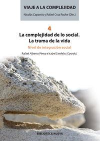 Viaje A La Complejidad Iv - La Complejidad De Lo Social - La Trama De La Vida - Nivel De Integracion Social - Isabel  Sanfeliu  /  Rafael Alberto  Perez