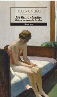Me Llamo Nadie - Historia De Una Mujer Invisible - Marina Murai
