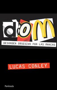 Dom - Desorden Obsesivo Por Las Marcas - Lucas Conley