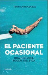 PACIENTE OCASIONAL, EL - UNA HISTORIA SOCIAL DEL SIDA