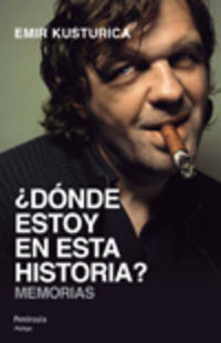 ¿donde Estoy En Esta Historia? - Memorias - Emir Kusturica