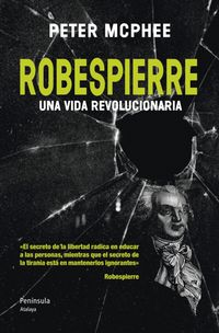 Robespierre - Una Vida Revolucionaria - Peter Mcphee