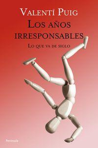 Los  años irresponsables  -  Lo Que Va De Siglo - Valenti Puig