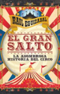 GRAN SALTO, EL - LA ASOMBROSA HISTORIA DEL CIRCO