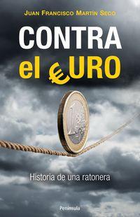 Contra El Euro - Historia De Una Ratonera - Juan Francisco Martin Seco