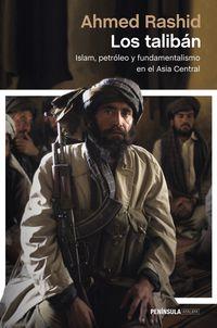 Taliban, Los - El Islam, El Petroleo Y El Nuevo Gran Juego En Asia Central - Ahmed Rashid