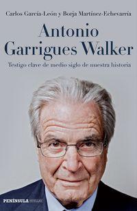Antonio Garrigues Walker - Testigo Clave De Medio Siglo De Nuestra Historia - Carlos  Garcia-leon  /  Borja  Martinez-echevarria