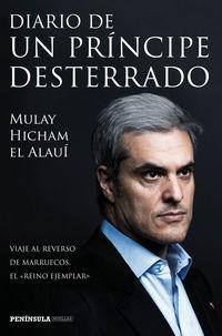 Diario De Un Principe Desterrado - Moulay Hicham El Alaui