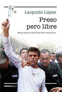 Preso Pero Libre - Notas Desde La Carcel Del Lider Venezolano - Leopoldo Lopez