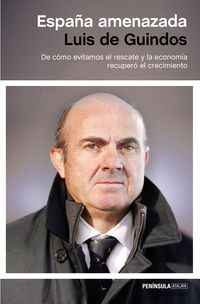 España Amenazada - De Como Evitamos El Rescate Y La Economia Recupero El Crecimiento - Luis De Guindos
