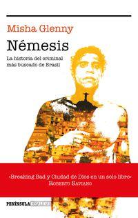 Nemesis - La Historia Del Hombre Honrado Que Acabo Siendo El Criminal Mas Buscado De Brasil - Misha Glenny