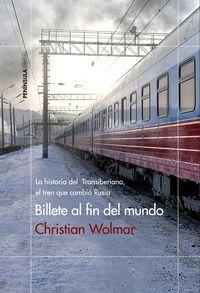 Billete Al Fin Del Mundo - La Historia Del Transiberiano, El Tren Que Cambio Rusia - Christian Wolmar