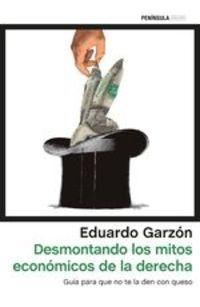 Desmontando Los Mitos Económicos De La Derecha. Guía Para Que No Te La Den Con Queso - Eduardo Garzón