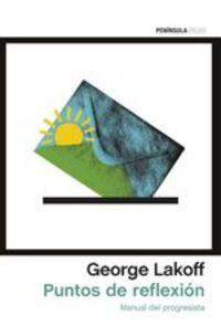 Puntos De Reflexión. Manual Del Progresista - George Lakoff