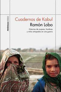 Cuadernos De Kabul - Historias De Mujeres, Hombres Y Niños Atrapados En Una Guerra - Ramon Lobo