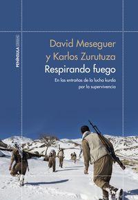 Respirando Fuego - En Las Entrañas De La Lucha Kurda Por La Supervivencia - David Meseguer / Karlos Zurutuza