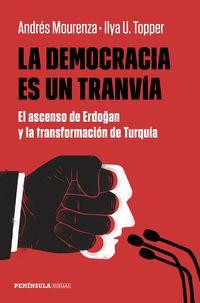 Democracia Es Un Tranvia, La - El Ascenso De Erdogan Y La Transformacion De Turquia - Andres Mourenza / Ilya Topper
