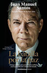 La batalla por la paz - Juan Manuel Santos