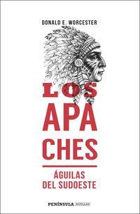 Apaches, Los - Aguilas Del Sudoeste - Donald E. Worcester