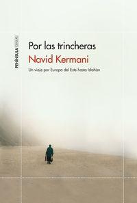 Por Las Trincheras - Un Viaje Por Europa Del Este Hasta Isfahan - Navid Kermani