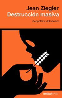 Destruccion Masiva - Geopolitica Del Hambre - Jean Ziegler