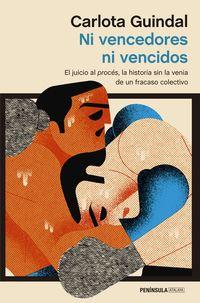 Ni Vencedores Ni Vencidos - El Juicio Al Proces, La Historia Sin La Venia De Un Fracaso Colectivo - Carlota Guindal