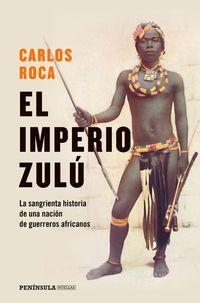 IMPERIO ZULU, EL - EL SANGRIENTO FINAL DE UNA NACION DE GUERREROS