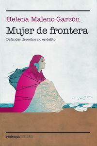 MUJER DE FRONTERA - DEFENDER DERECHOS NO ES UN DELITO
