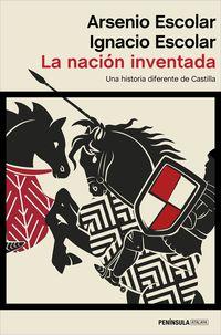 NACION INVENTADA, LA - UNA HISTORIA DIFERENTE DE CASTILLA