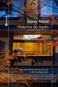 historias de japon - viaje por el pais de los samurais, del sushi y de la tecnologia punta - Xavier Moret