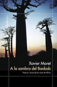 a la sombra del baobab - viaje en busca de las raices de africa - Xavier Moret