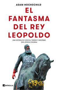 FANTASMA DEL REY LEOPOLDO, EL - UNA HISTORIA DE CODICIA, TERROR Y HEROISMO EN EL AFRICA COLONIAL