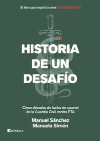 HISTORIA DE UN DESAFIO - CINCO DECADAS DE LUCHA SIN CUARTEL DE LA GUARDIA CIVIL CONTRA ETA