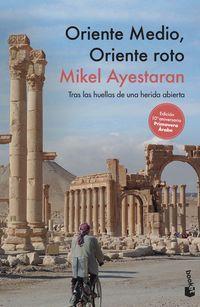 oriente medio, oriente roto - tras las huellas de una herida abierta - Mikel Ayestaran