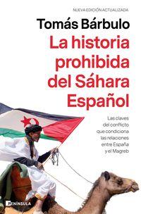 HISTORIA PROHIBIDA DEL SAHARA ESPAÑOL, LA - LAS CLAVES DEL CONFLICTO QUE CONDICIONA LAS RELACIONES ENTRE ESPAÑA Y EL MAGREB