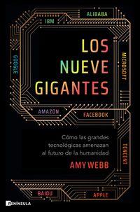 LOS NUEVE GIGANTES - COMO LAS GRANDES TECNOLOGICAS AMENAZAN AL FUTURO DE LA HUMANIDAD