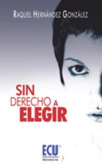 Sin Derecho A Elegir - Raquel Hernandez Gonzalez