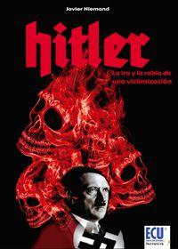 Hitler - La Ira Y La Rabia De Una Victimizacion - Javier Niemand