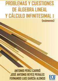 Problemas Y Cuestiones De Algebra Lineal Y Calculo Infinitesimal I - Antonio Perez Carrio / Jose Antonio Reyes Perales / Fernando Luis Garcia Alonso