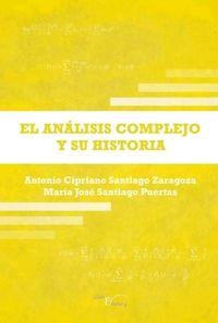 El analisis complejo y su historia - Antonio Cipriano Santiago Zaragoza