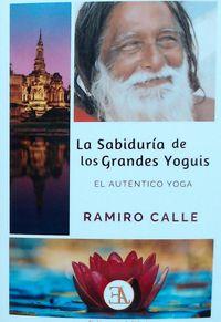 SABIDURIA DE LOS GRANDES YOGUIS, LA - EL AUTENTICO YOGA