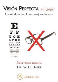 VISION PERFECTA SIN GAFAS - EL METODO NATURAL PARA MEJORAR LA VISTA