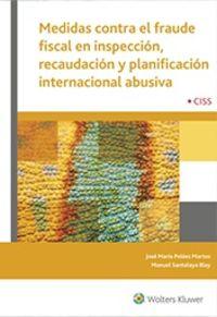 Medidas Contra El Fraude Fiscal En Inspeccion, Recaudacion Y Planificacion Internacional Abusiva - Jose Maria Pelaez Martos / Manuel Santolaya Blay