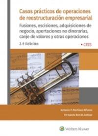 (2 ED) CASOS PRACTICOS DE OPERACIONES DE REESTRUCTURACION EMPRESARIAL - FUSIONES, ESCISIONES, ADQUISICIONES DE NEGOCIO, APORTACIONES NO DINERARIAS, CANJE Y OTRAS OPERACIONES