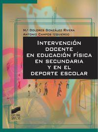 Intervencion Docente En Educacion Fisica En Secundaria Y En El Deporte Escolar - Maria Dolores  Gonzalez Rivera  /  Antonio  Campos Izquierdo