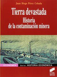 Tierra Devastada - Historia De La Contaminacion Minera - Juan Diego Perez Cebada